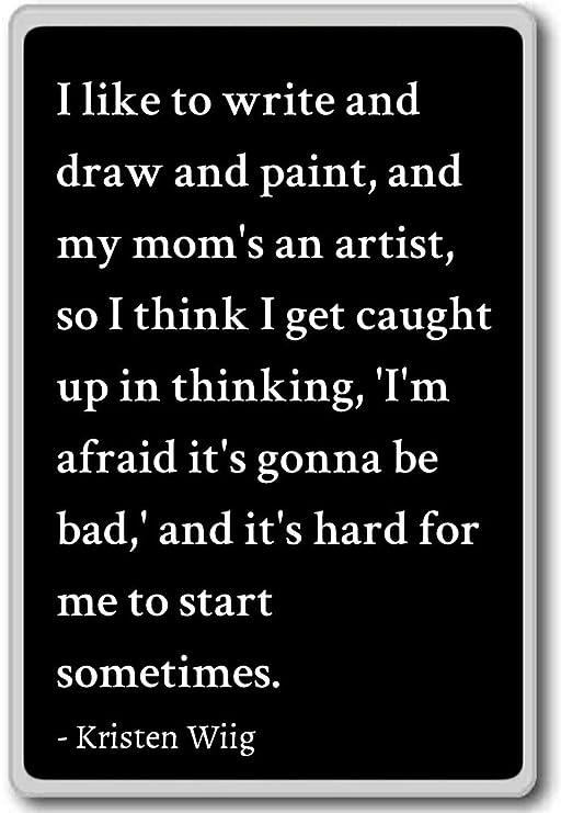 Me Gusta escribir y dibujar y pintar, y mi mamá... - Kristen Wiig ...