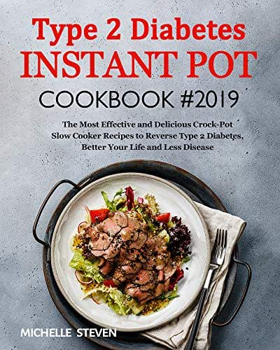 Type 2 Diabetes Instant Pot Cookbook #2019: The Most Healthy and Easy to Follow Type 2 Diabetes Recipes to Reverse Diabetes Without Drugs