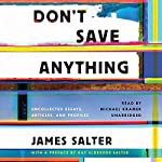 Don't Save Anything: Uncollected Essays, Articles, and Profiles | James Salter,Kay Eldredge Salter - preface