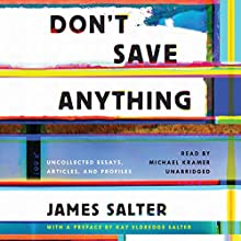 Don't Save Anything: Uncollected Essays, Articles, and Profiles Audiobook by James Salter, Kay Eldredge Salter - preface Narrated by Michael Kramer