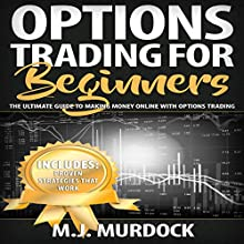 Options Trading for Beginners: The Ultimate Guide to Making Money Online with Options Trading Audiobook by M.J. Murdock Narrated by Kenneth B. Long