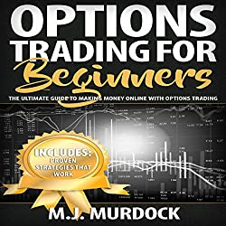 Options Trading for Beginners: The Ultimate Guide to Making Money Online with Options Trading