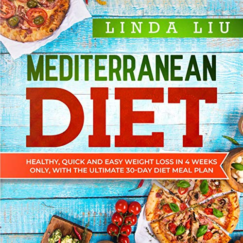 Mediterranean Diet: Healthy, Quick and Easy Weight Loss in 4 Weeks Only, with the Ultimate 30-Day Diet Meal Plan by Linda Liu