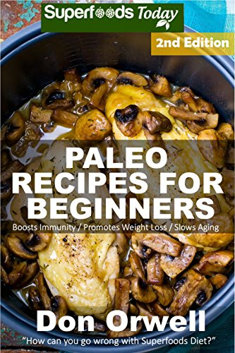 Paleo Recipes for Beginners: 190+ Recipes of Quick & Easy Cooking, Paleo Cookbook for Beginners,Gluten Free Cooking, Wheat Free, Paleo Cooking for One, Whole Foods Diet,Antioxidants & Phytochemical by Don Orwell
