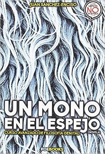 Un mono en el espejo. Curso avanzado de filosofía genital: Amazon.es: Juan Sánchez Enciso: Libros