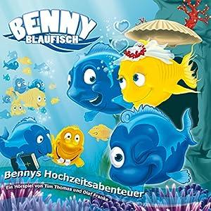 Bennys Hochzeitsabenteuer (Benny Blaufisch 4) Hörspiel