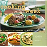 Cooking for the Week : Leisurely Weekend Cooking for Easy WeekDAY Meals