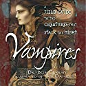 Vampires: A Field Guide to the Creatures That Stalk the Night Audiobook by Bob Curran Narrated by Shandon Loring