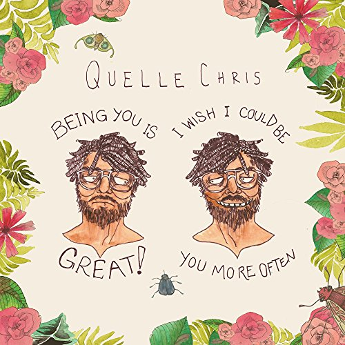 Quelle Chris - Being You Is Great, I Wish I Could Be You More Often (2 x LP)