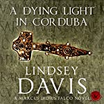 A Dying Light in Corduba: The Falco Series, Book 8 | Lindsey Davis