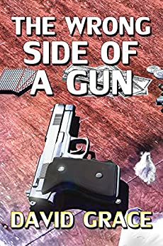 The Wrong Side Of A Gun by [Grace, David]