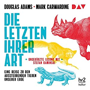 Die Letzten ihrer Art: Eine Reise zu den aussterbenden Tieren unserer Erde Hörbuch von Douglas Adams, Mark Carwardine Gesprochen von: Stefan Kaminski