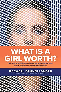Book Cover: What Is a Girl Worth?: My Story of Breaking the Silence and Exposing the Truth about Larry Nassar and USA Gymnastics