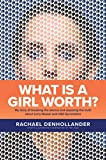 Image of What Is a Girl Worth?: My Story of Breaking the Silence and Exposing the Truth about Larry Nassar and USA Gymnastics