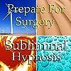 Prepare for Surgery Subliminal Affirmations