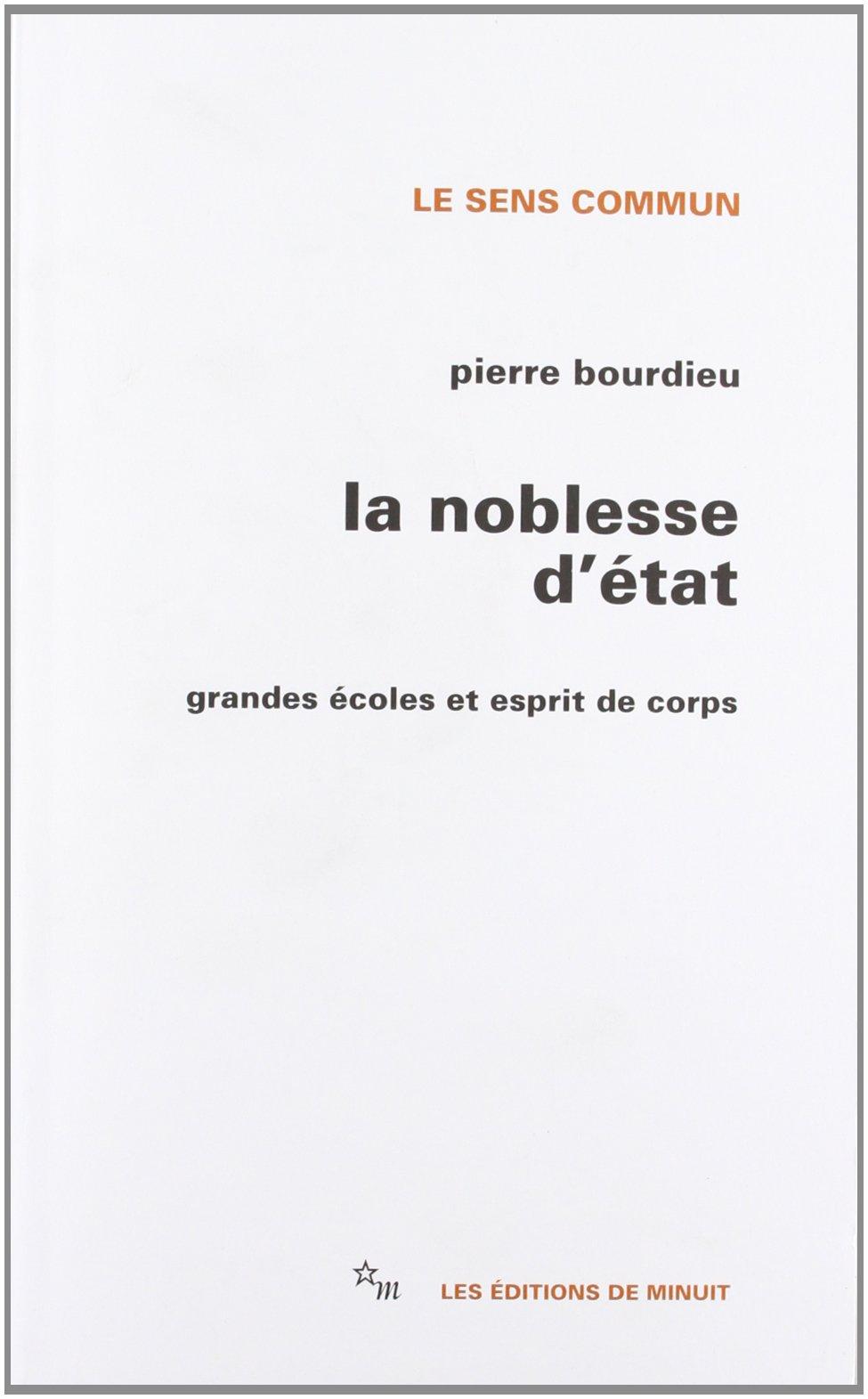 LA NOBLESSE D'ETAT. : Grandes écoles et esprit de corps Broché – 1 mars 1989 Pierre Bourdieu Les Editions de Minuit 2707312789 a0647