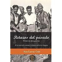 Retazos del pasado: Historias de guerras. Una novela