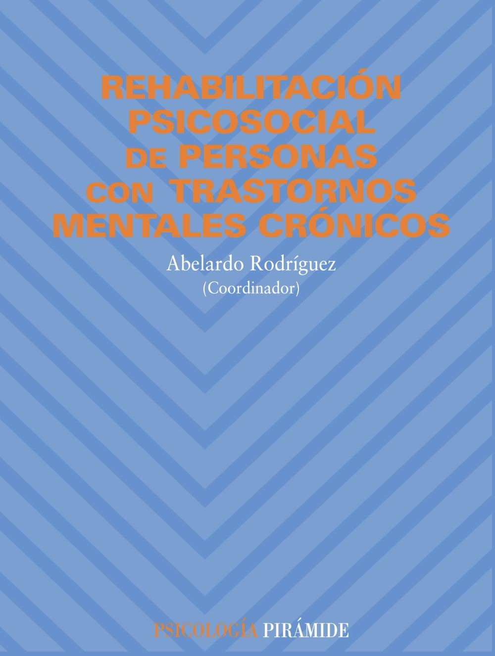 Rehabilitación psicosocial de personas con trastornos mentales crónicos Psicología: Amazon.es: Abelardo Rodríguez González: Libros