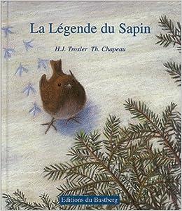 La légende du sapin: Amazon.ca: Troxler, Hermann-Joseph, Troxler, Hermann-Joseph, Chapeau, Thierry: Books