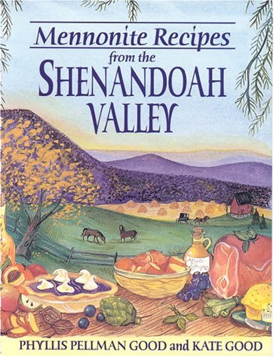 Mennonite Recipes from the Shenandoah Valley by Phyllis Pellman Good
