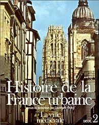 Histoire de la France urbaine. Tome 2 : La ville médiévale par Georges Duby