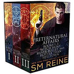 Preternatural Affairs, Books 1-3: Witch Hunt, Silver Bullet, and Hotter Than Helltown by [Reine, SM]