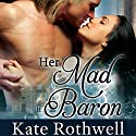 Her Mad Baron Audiobook by Kate Rothwell Narrated by Bobbie Hudson