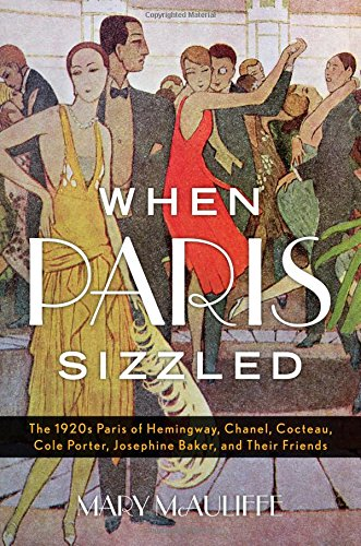 When Paris Sizzled: The 1920s Paris of Hemingway, Chanel, Cocteau, Cole Porter, Josephine Baker, and Their - Store Chanel Germany