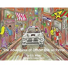 The Adventures of Officer Bob On Patrol (The Adventures of Officer Bob on Patrol Book Series)