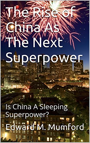 The Rise of China As The Next Superpower: Is China A Sleeping Superpower? (Rise Of China As An Economic Power)