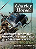 Charley Horse: America's Day-By-Day Tour of Duty 'Vietnam War' Correspondences