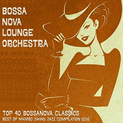 Top 40 Bossanova Classics - Best of Mambo Swing Jazz Compilation 2016
