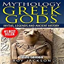 Mythology: Greek Gods: Myths, Legends and Ancient History Audiobook by Roy Jackson Narrated by John Burlinson