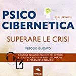Psicocibernetica - Superare le crisi | Phil Maxwell