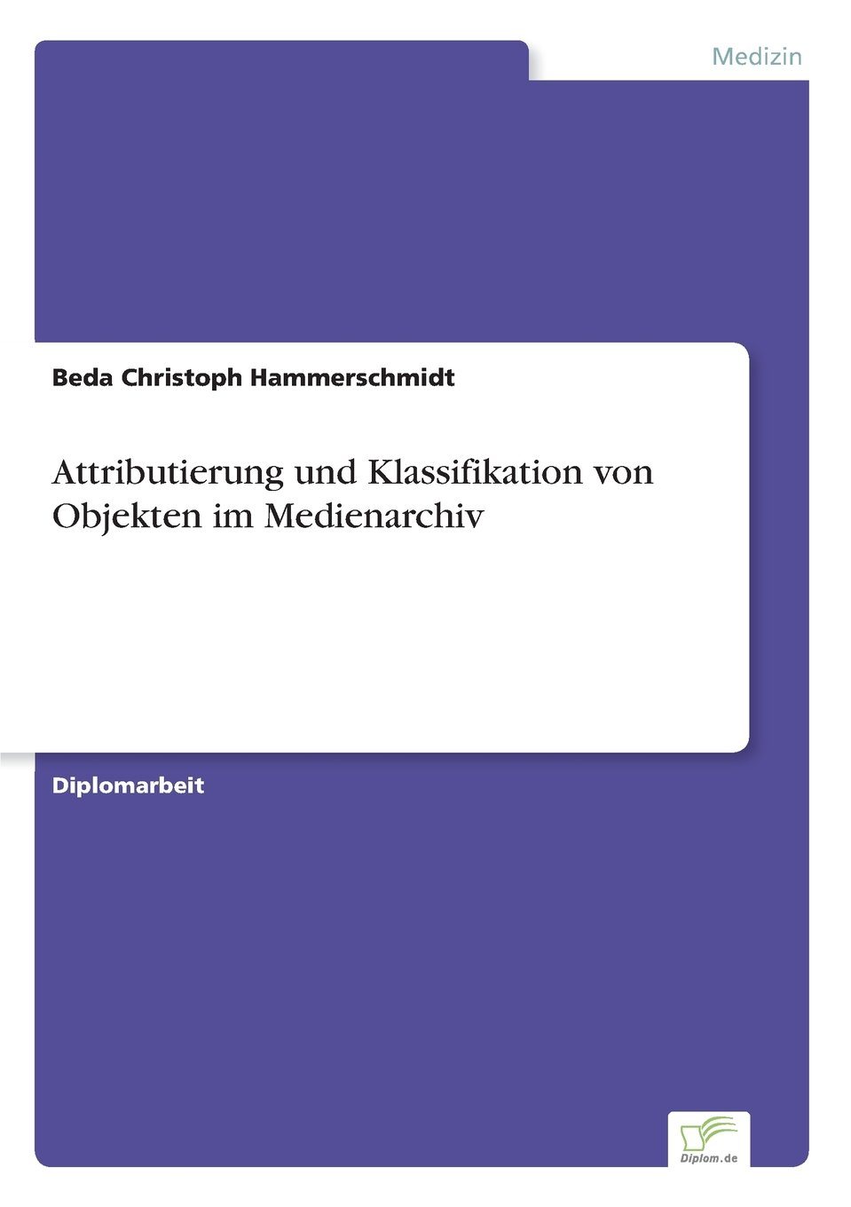 Read Online Attributierung und Klassifikation von Objekten im Medienarchiv (German Edition) pdf