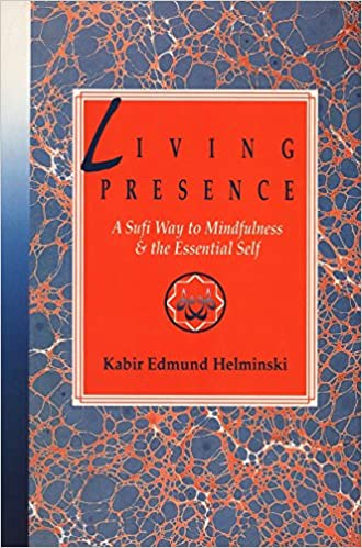 Living Presence: Sufi Way to Mindfulness and the Unfolding ...