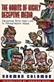 The Habits of Highly Deceptive Media: Decoding Spin and Lies in Mainstream News, Norman Solomon, 1567511546