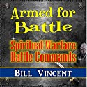 Armed for Battle: Spiritual Warfare Battle Commands Audiobook by Bill Vincent Narrated by Bradley Manock