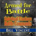 Armed for Battle: Spiritual Warfare Battle Commands   Bill Vincent