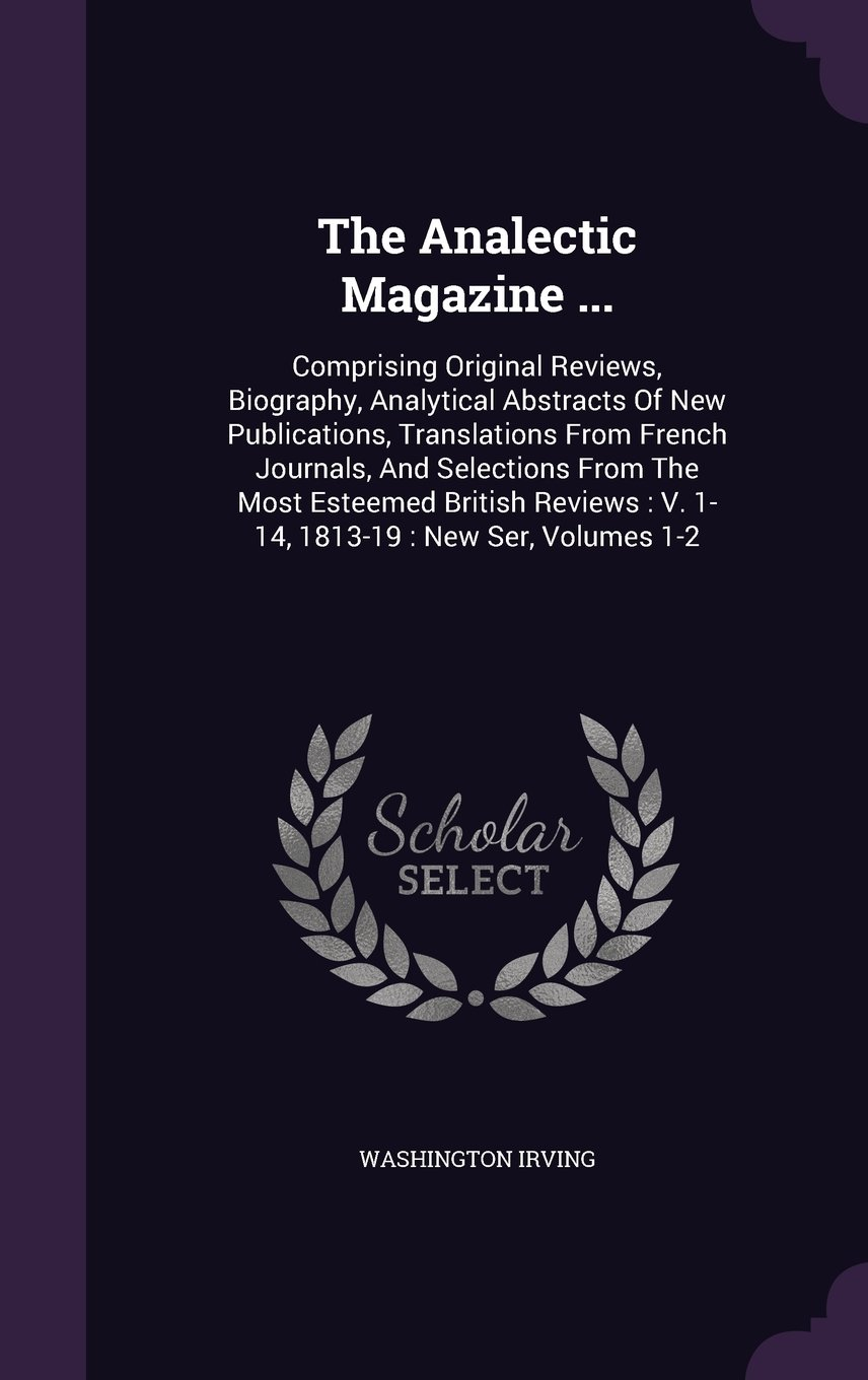 Download The Analectic Magazine ...: Comprising Original Reviews, Biography, Analytical Abstracts Of New Publications, Translations From French Journals, And ... : V. 1-14, 1813-19 : New Ser, Volumes 1-2 pdf epub