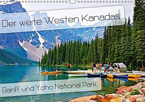 Der weite Westen Kanadas - Banff und Yoho National Park (Wandkalender 2017 DIN A3 quer): Die unbeschreibliche Weite und Schönheit der Nationalparks (Monatskalender, 14 Seiten ) (CALVENDO Natur)
