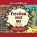 Freedom Over Me: Eleven Slaves, Their Lives, and Dreams Brought to Life | Ashley Bryan