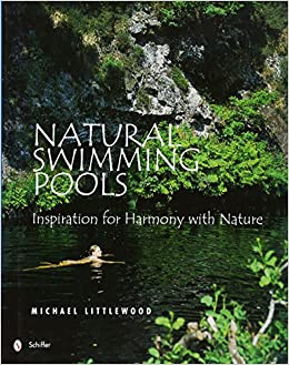 Natural Swimming Pools (Schiffer Design Books): Michael Littlewood ...