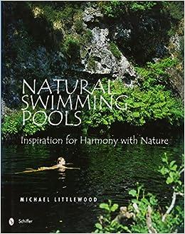 Natural Swimming Pools (Schiffer Design Books): Michael Littlewood:  9780764321832: Amazon.com: Books