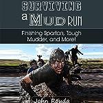 Surviving a Mud Run: Finishing Spartan, Warrior, Mudder and More!   John Rouda