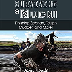 Surviving a Mud Run: Finishing Spartan, Warrior, Mudder and More!