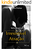Irresistivel Atração (Destino Livro 3)