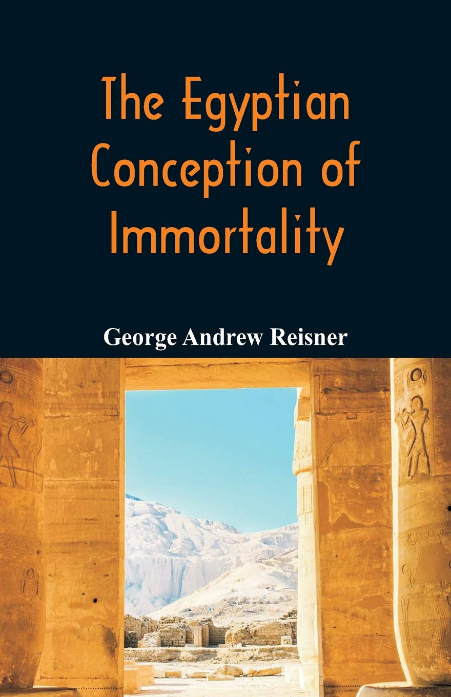The Egyptian Conception Of Immortality George Andrew Reisner 9789352972104 Amazon Books