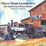 Glover Steam Locomotives: The South's Last Steam Builder