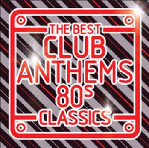 Best Club Anthems 80s Classics (Best Hits Of The Eighties)